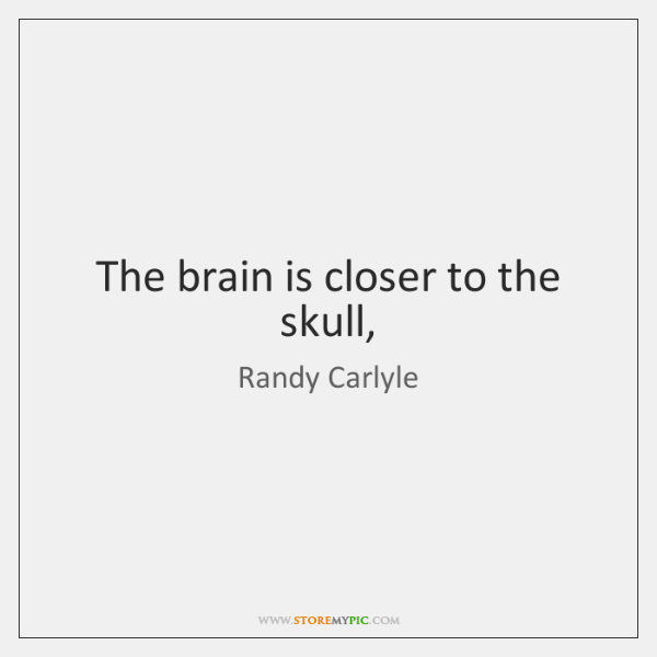 The brain is closer to the skull,