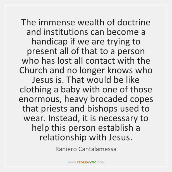 The immense wealth of doctrine and institutions can become a handicap if ...