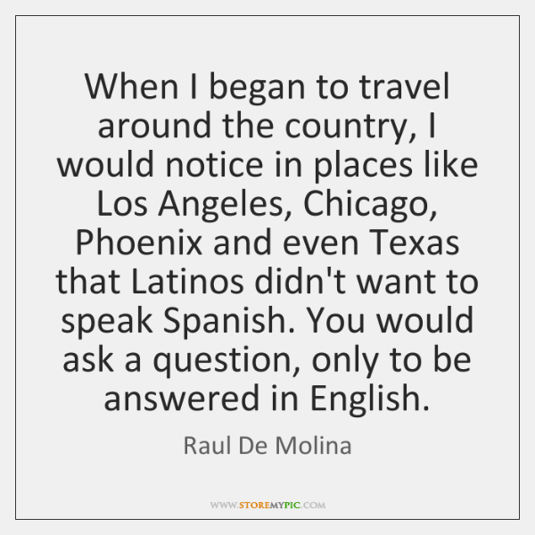 When I began to travel around the country, I would notice in ...