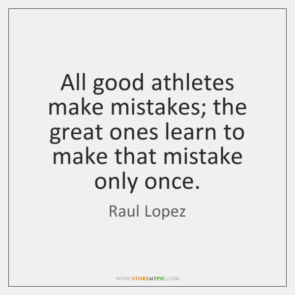 All good athletes make mistakes; the great ones learn to make that ...