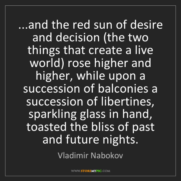 Vladimir Nabokov: ...and the red sun of desire and decision (the two things...
