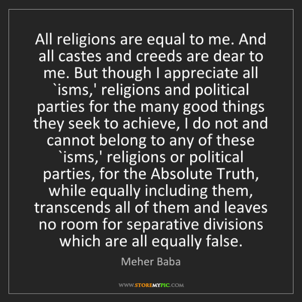 Meher Baba: All religions are equal to me. And all castes and creeds...