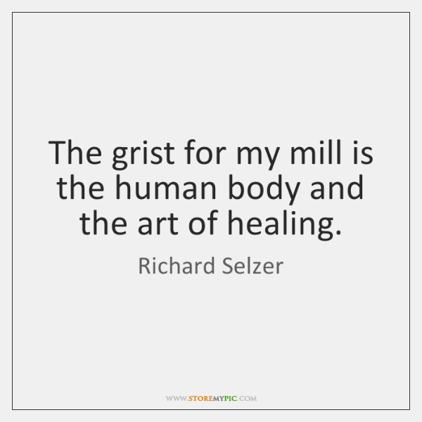 The grist for my mill is the human body and the art ...