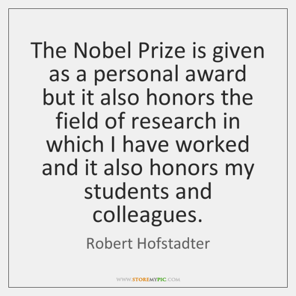 The Nobel Prize is given as a personal award but it also ...