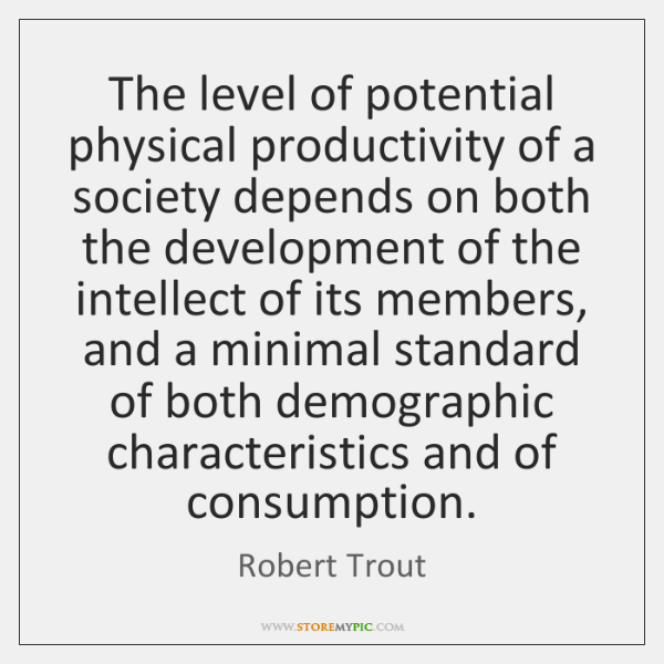 The level of potential physical productivity of a society depends on both ...