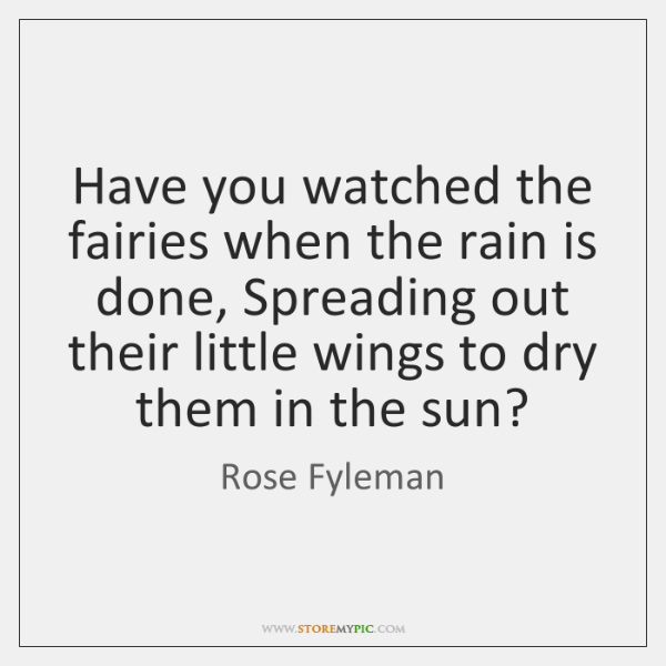 Have you watched the fairies when the rain is done, Spreading out ...
