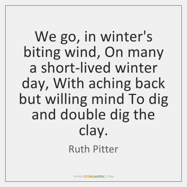 We go, in winter's biting wind, On many a short-lived winter day, ...
