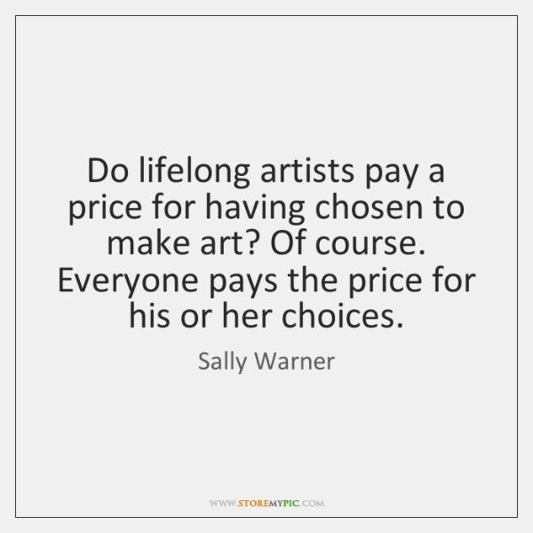 Do lifelong artists pay a price for having chosen to make art? ...