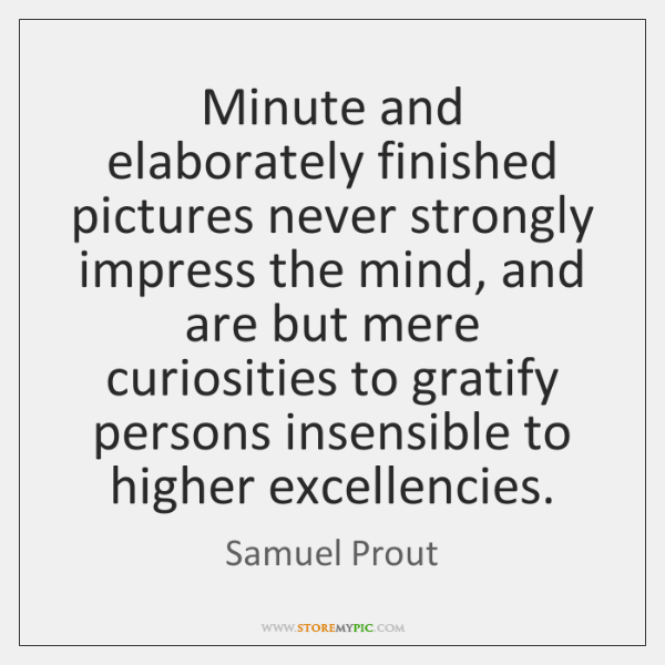 Minute and elaborately finished pictures never strongly impress the mind, and are ...