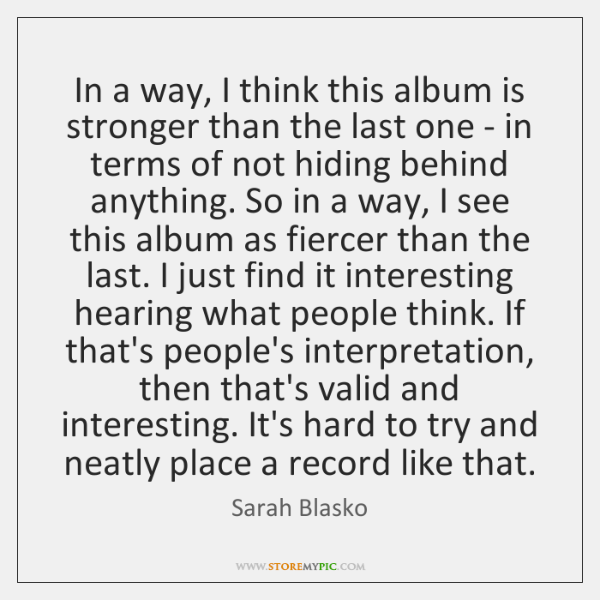 In a way, I think this album is stronger than the last ...