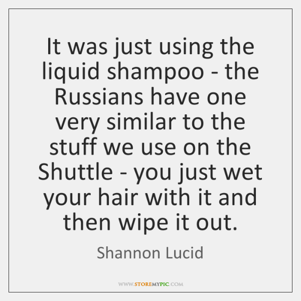 It was just using the liquid shampoo - the Russians have one ...