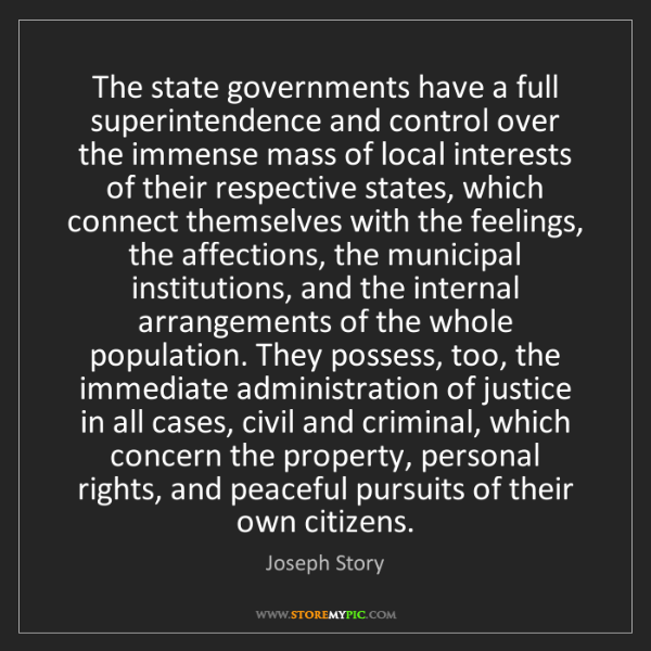 Joseph Story: The state governments have a full superintendence and...