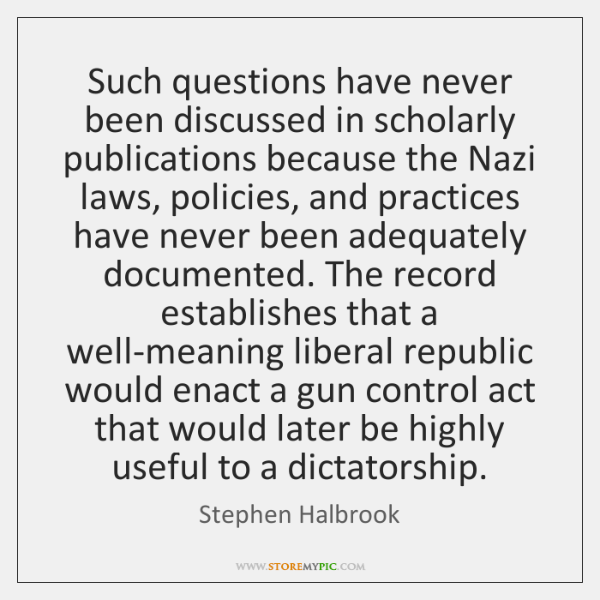 Such questions have never been discussed in scholarly publications because the Nazi ...
