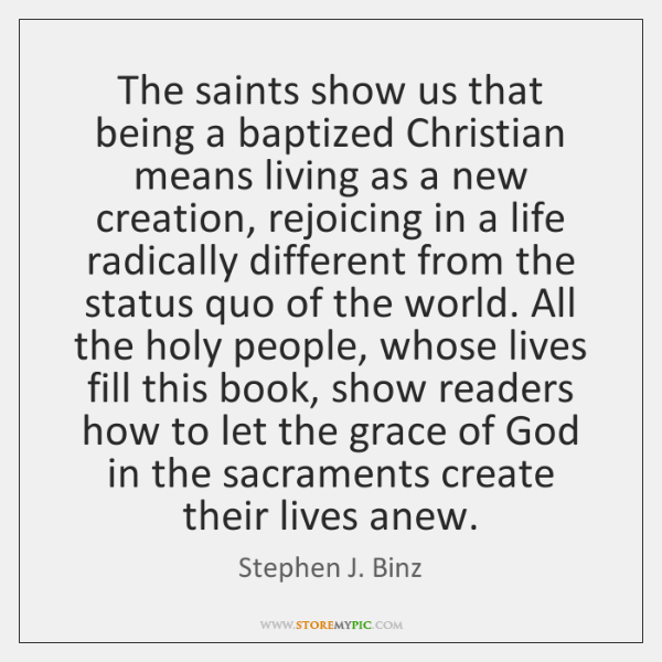 The saints show us that being a baptized Christian means living as ...
