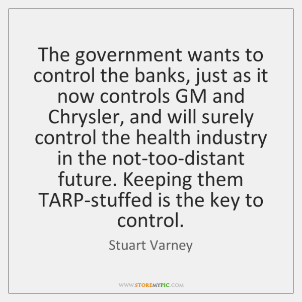 The government wants to control the banks, just as it now controls ...