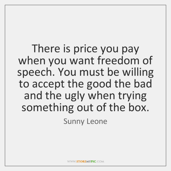 There is price you pay when you want freedom of speech. You ...