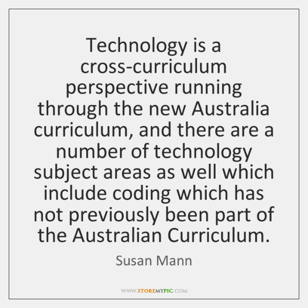 Technology is a cross-curriculum perspective running through the new Australia curriculum, and ...