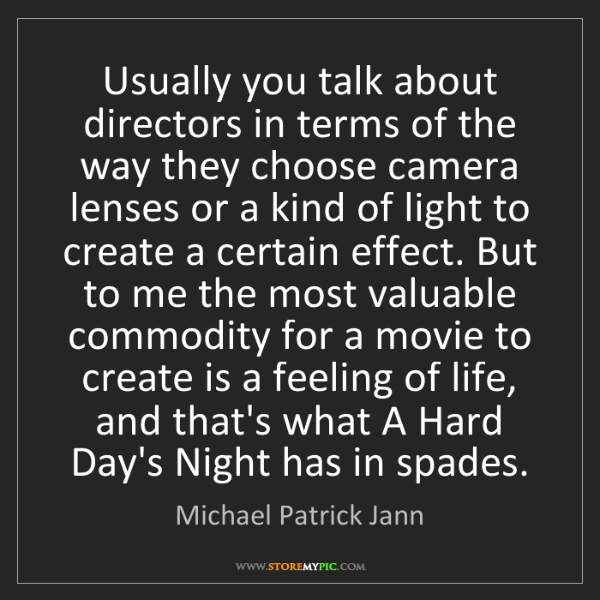 Michael Patrick Jann: Usually you talk about directors in terms of the way...