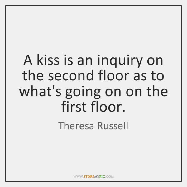 A kiss is an inquiry on the second floor as to what's ...