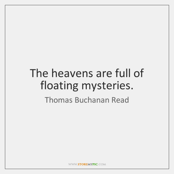 The heavens are full of floating mysteries.