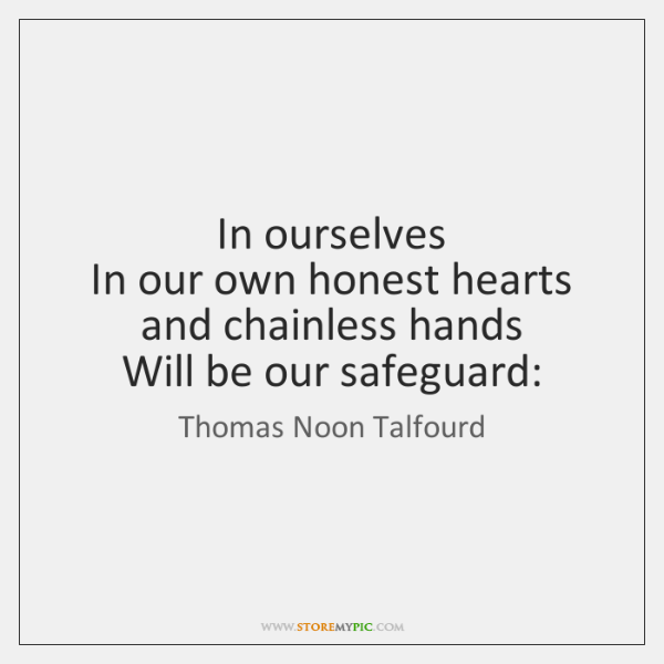 In ourselves   In our own honest hearts and chainless hands   Will be ...