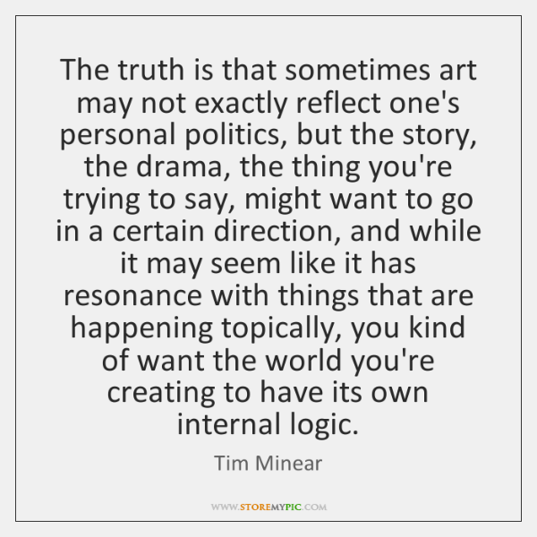 The truth is that sometimes art may not exactly reflect one's personal ...