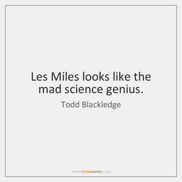 Les Miles looks like the mad science genius.