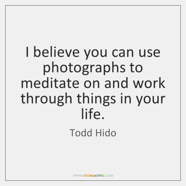 I believe you can use photographs to meditate on and work through ...