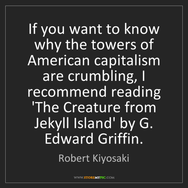 Robert Kiyosaki: If you want to know why the towers of American capitalism...