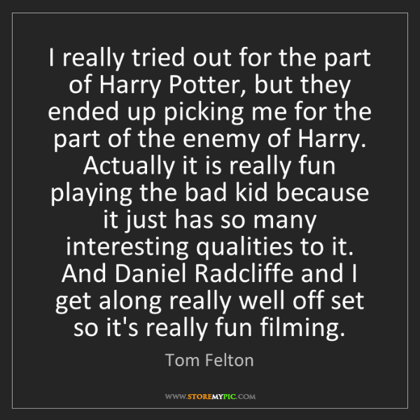 Tom Felton: I really tried out for the part of Harry Potter, but...