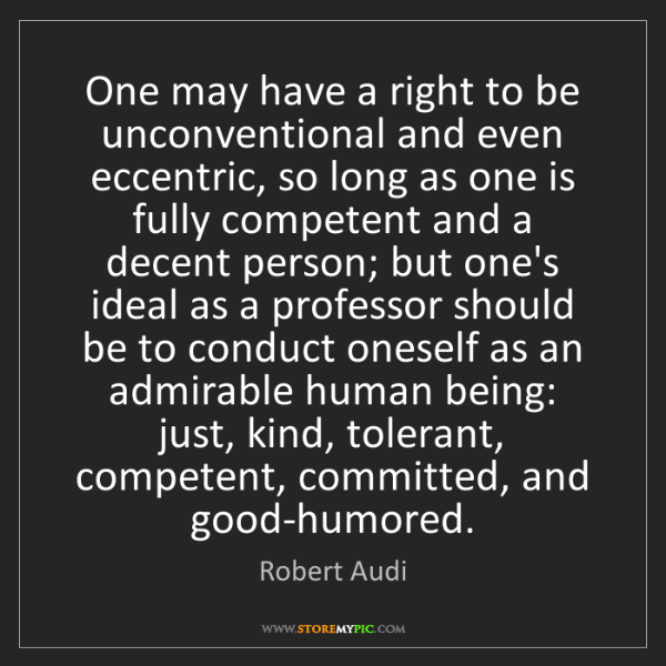 Robert Audi: One may have a right to be unconventional and even eccentric,...