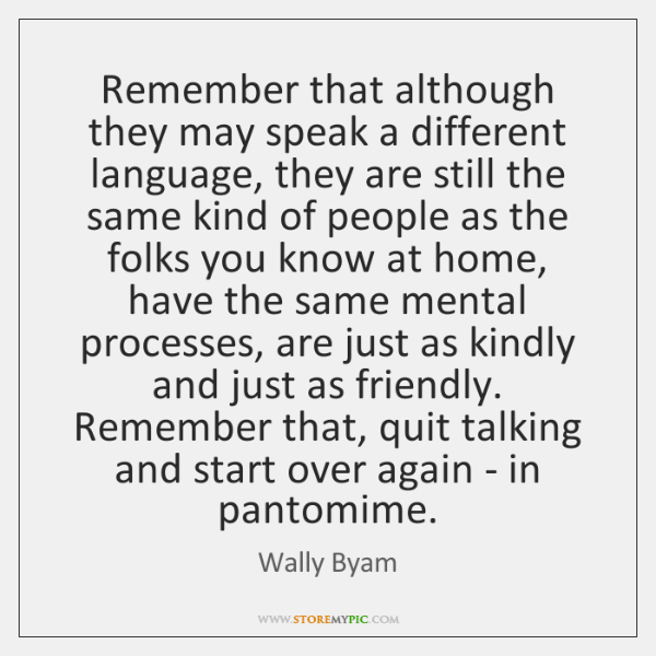 Remember that although they may speak a different language, they are still ...