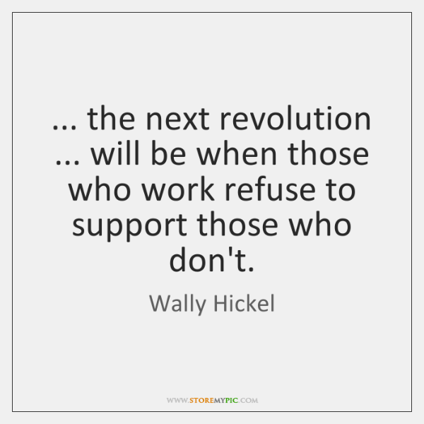 ... the next revolution ... will be when those who work refuse to support ...