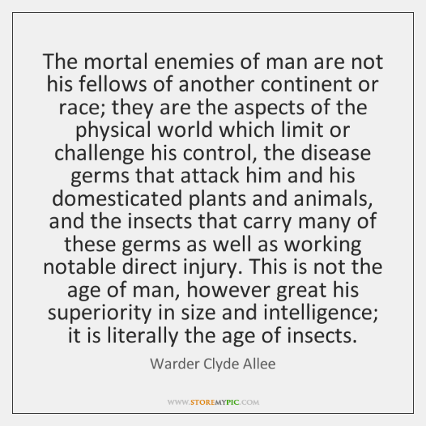 The mortal enemies of man are not his fellows of another continent ...