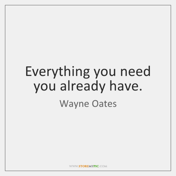 Everything you need you already have.