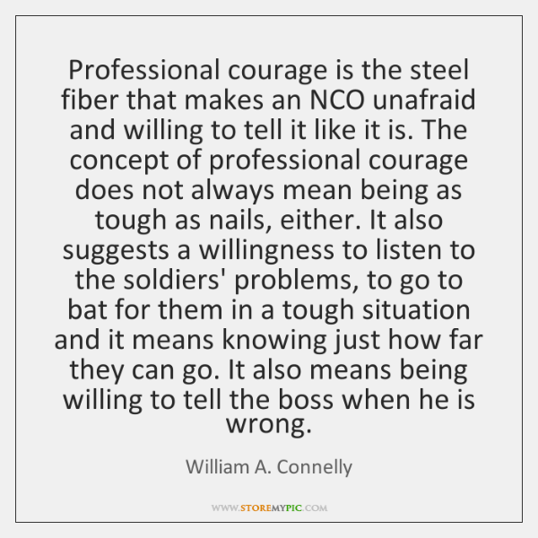 Professional courage is the steel fiber that makes an NCO unafraid and ...