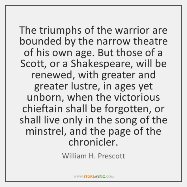 The triumphs of the warrior are bounded by the narrow theatre of ...