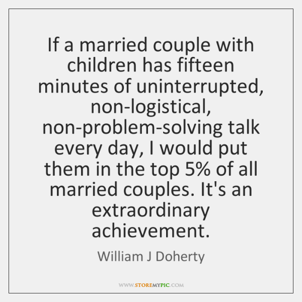 If a married couple with children has fifteen minutes of uninterrupted, non-logistical, ...