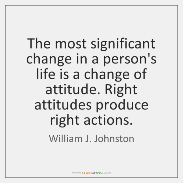 The most significant change in a person's life is a change of ...