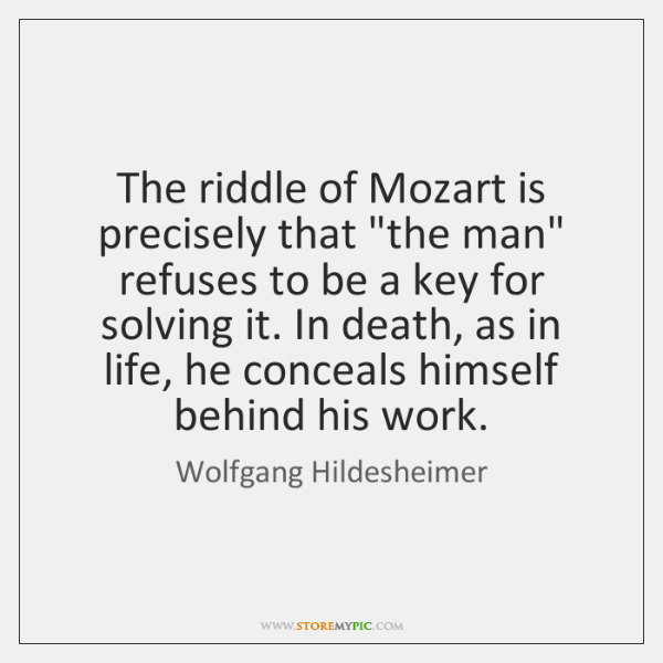 The riddle of Mozart is precisely that