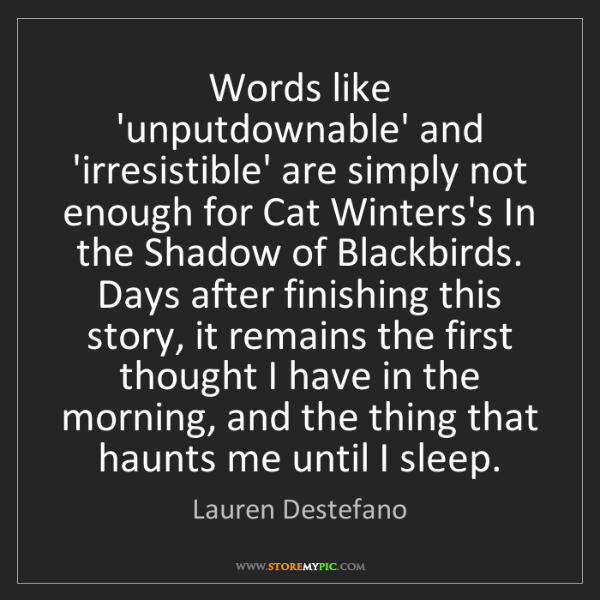 Lauren Destefano: Words like 'unputdownable' and 'irresistible' are simply...