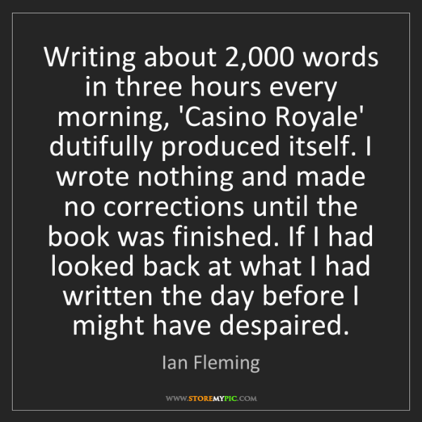 Ian Fleming: Writing about 2,000 words in three hours every morning,...