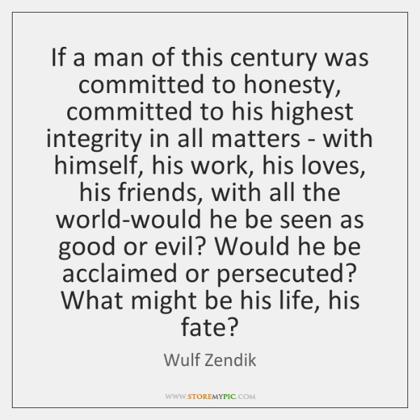 If a man of this century was committed to honesty, committed to ...