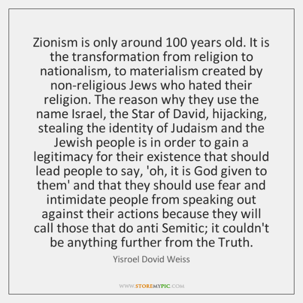 Zionism is only around 100 years old. It is the transformation from religion ...