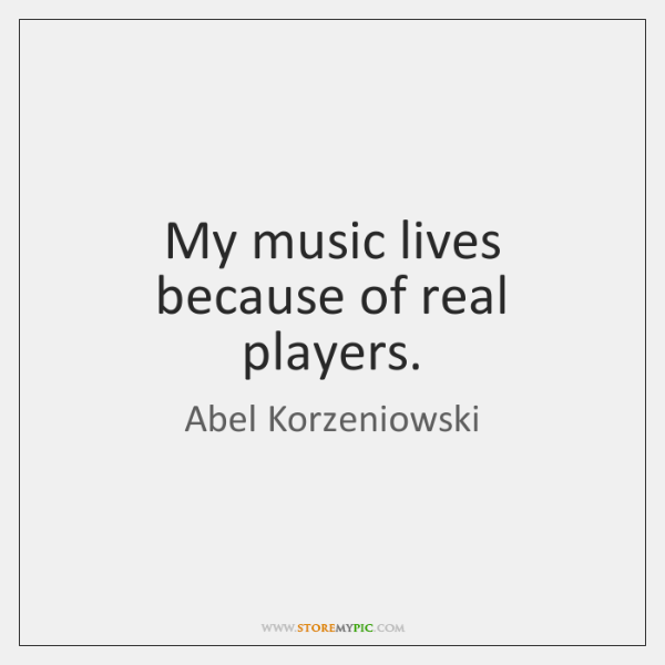 My music lives because of real players.