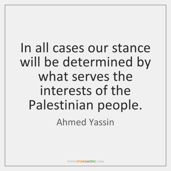 In all cases our stance will be determined by what serves the ...
