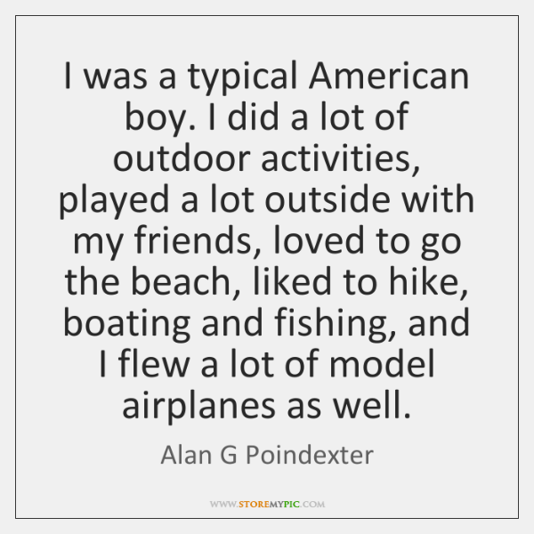 I was a typical American boy. I did a lot of outdoor ...