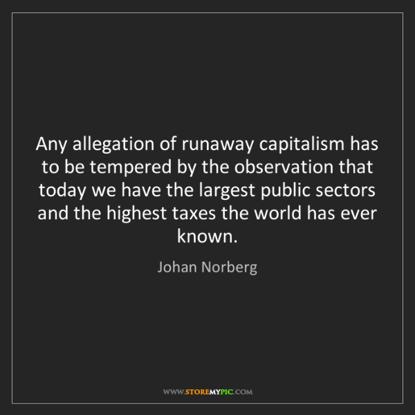 Johan Norberg: Any allegation of runaway capitalism has to be tempered...