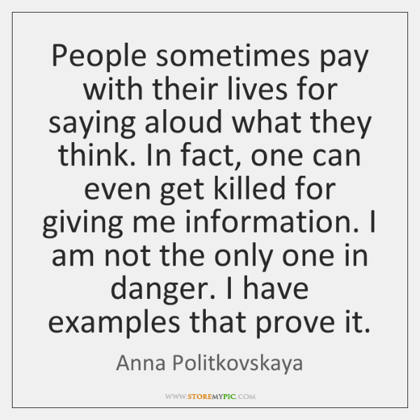 People sometimes pay with their lives for saying aloud what they think. ...
