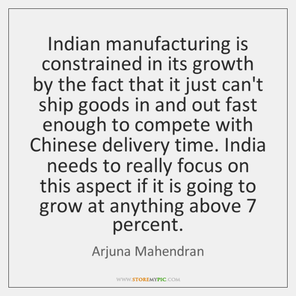 Indian manufacturing is constrained in its growth by the fact that it ...